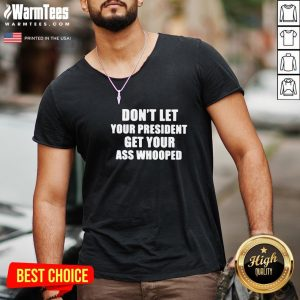 Hot Dont Lets Your President Get Your Ass Whooped V-neck - Design By Warmtees.com