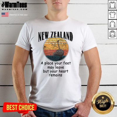 Hot New Zealand A Place Your Feet May Leave But Your Heart Remains Vintage Shirt - Design By Warmtees.com