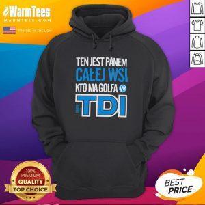 Hot Ten Jest Panem Calej Wsi Kto Ma Golfa TDI Hoodie - Design By Warmtees.com