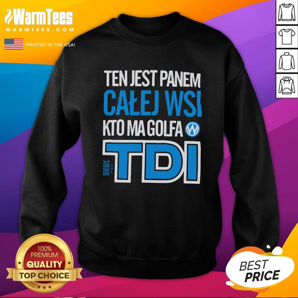 Hot Ten Jest Panem Calej Wsi Kto Ma Golfa TDI Sweatshirt - Design By Warmtees.com