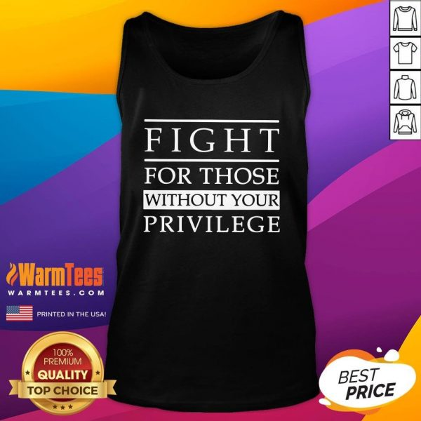 Lovely Fight For Those Without Your Privilege Tank Top - Design By Warmtees.com - Design By Warmtees.com