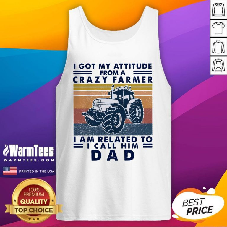 Lovely I Got My Attitude From A Crazy Farmer I Am Related To I Call Him Dad Tank Top - Design By Warmtees.com