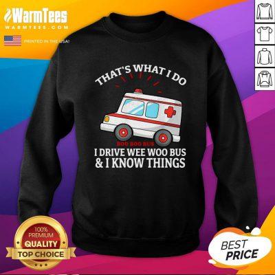 Nice That's What I Do I Drive Wee Woo Bus Funny Ambulance Sweatshirt - Design By Warmtees.com