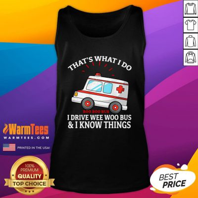Nice That's What I Do I Drive Wee Woo Bus Funny Ambulance Tank Top - Design By Warmtees.com