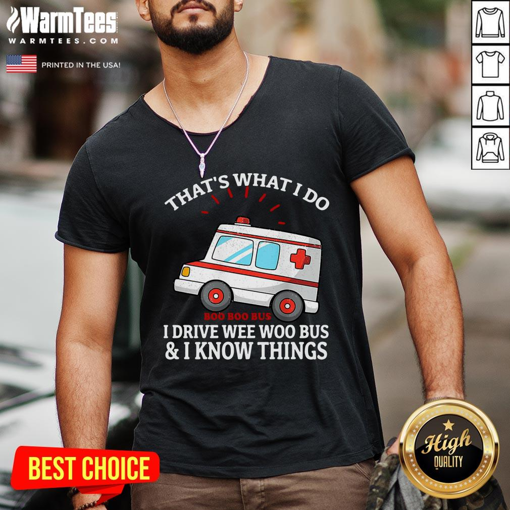 Nice That's What I Do I Drive Wee Woo Bus Funny Ambulance V-neck - Design By Warmtees.com