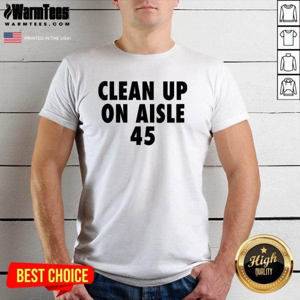 Official Clean Up On Aisle 45 Trump Slogan Quote Shirt - Design By Warmtees.com