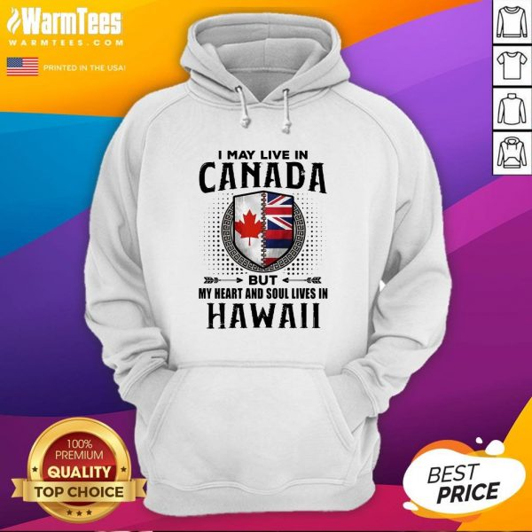Official I May Live In Canada But My Heart And Soul Lives In Hawaii Hoodie - Design By Thelasttees.com