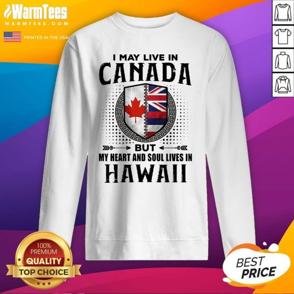 Official I May Live In Canada But My Heart And Soul Lives In Hawaii Sweatshirt - Design By Thelasttees.com