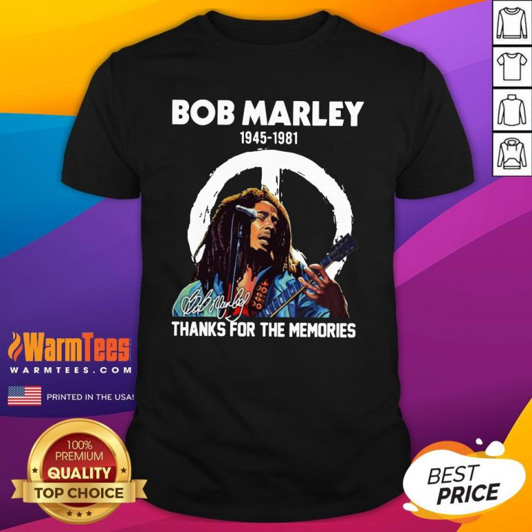Perfect Bob Marley 1945 1981 Thanks For The Memories Signature Shirt - Design By Warmtees.com