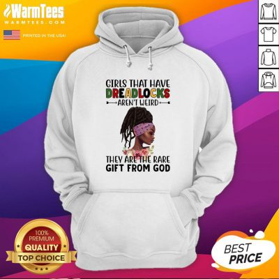 Perfect Girls That Have Dreadlocks They Are The Rare Gift From God Hoodie - Design By Warmtees.com