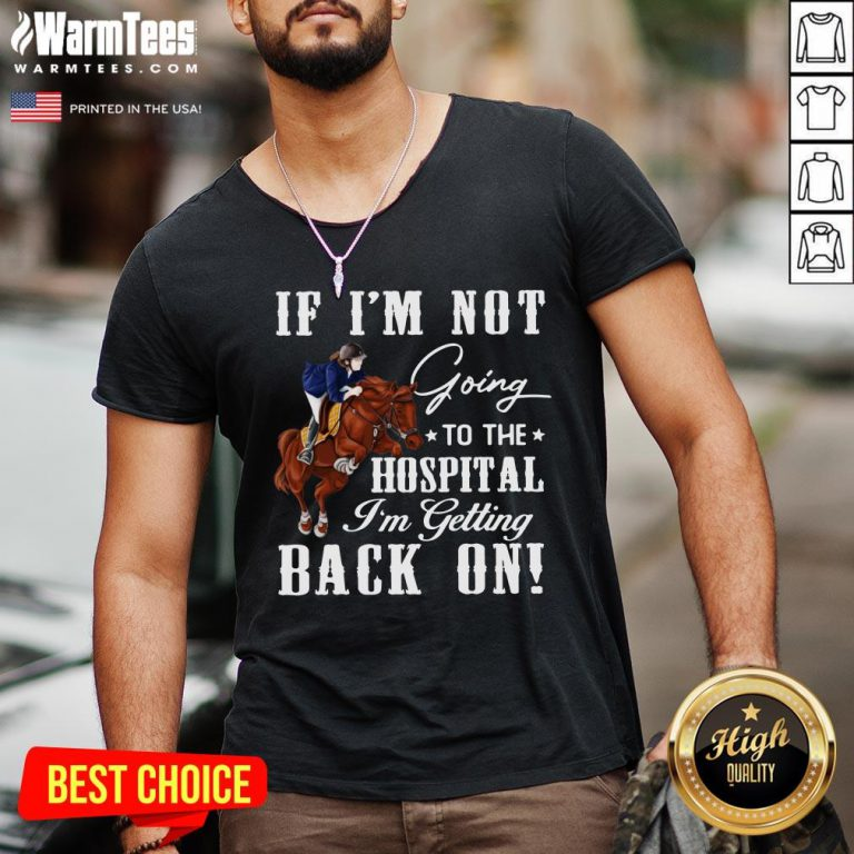 Perfect Horse If I'm Not Going To The Hospital I'm Getting Back On V-neck - Design By Warmtees.com
