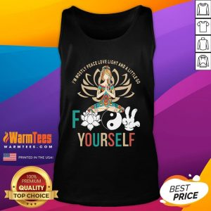 Perfect Im Mostly Peace Love Light And A Litte Go Fuck Yourself Tank Top - Design By Thelasttees.com