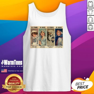 Perfect Nurses Be Strong Be Brave Be Humble Be Badass Tank Top - Design By Warmtees.com