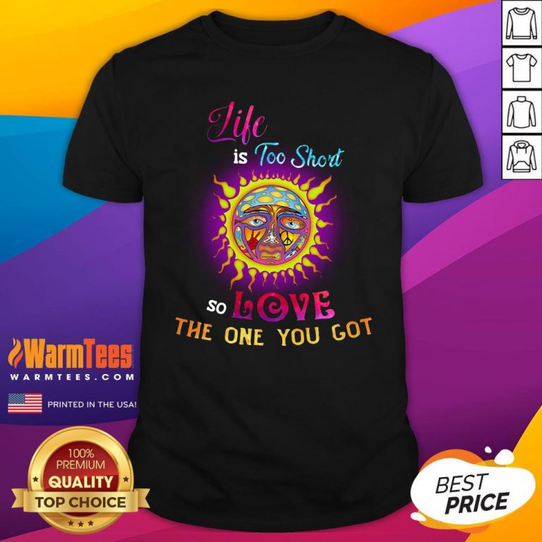 Perfect Sunshine Life Is Too Short So Love The One You Got Shirt - Design By Warmtees.com