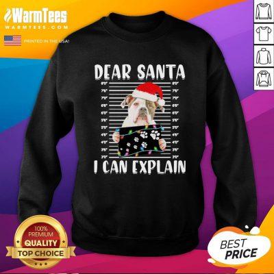 Pro Bulldog Dear Santa I Can Explain Christmas Sweater Sweatshirt - Design By Warmtees.com
