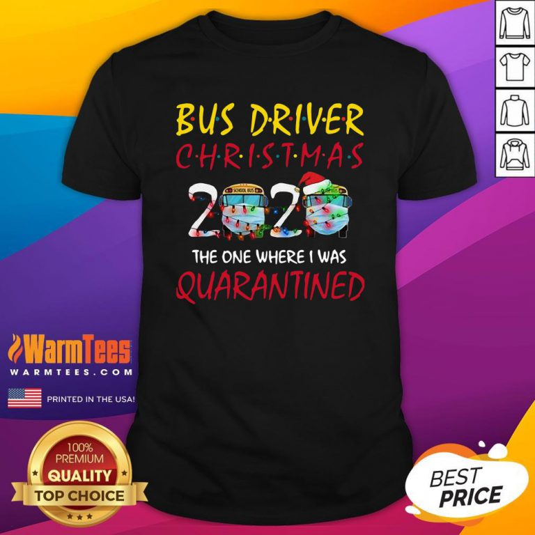 Pro Bus Driver Christmas 2020 The One Where I Was Quarantined Shirt - Design By Warmtees.com