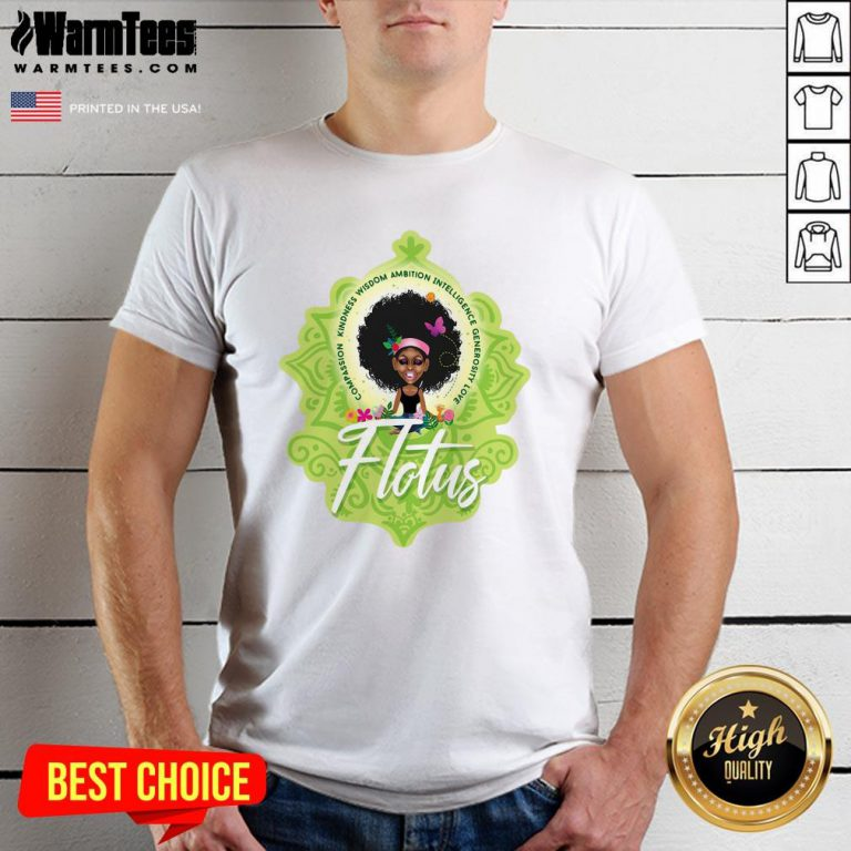 Pro Girl Compassion Kindness Wisdom Ambition Intelligence Generosity Love Flotus Shirt