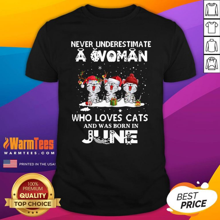 Top Never Underestimate A Woman Who Loves Cats Santa And Was Born In June Shirt - Design By Warmtees.com