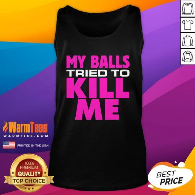 Top Testicular Cancer My Balls Tried To Kill Me Cyst Hernia Tank Top - Design By Warmtees.com