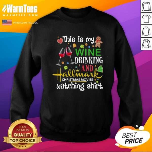 Top This Is My Wine Drinking And Hallmark Christmas Movies Watching Sweatshirt - Design By Warmtees.com