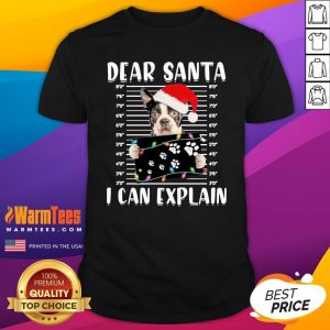 Wonderful Boston Terrier Dear Santa I Can Explain Christmas Sweater Shirt - Design By Warmtees.com