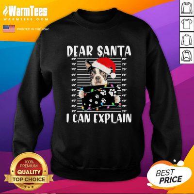 Wonderful Boston Terrier Dear Santa I Can Explain Christmas Sweater Sweatshirt - Design By Warmtees.com