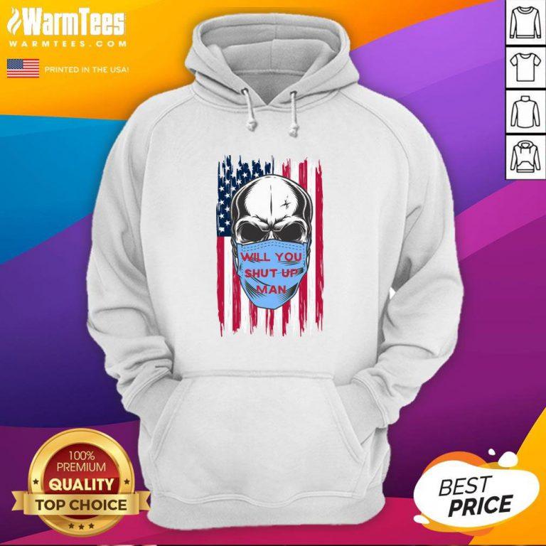 Wonderful Skull Joe Biden Will You Shut Up Man American Flag Hoodie - Design By Warmtees.com