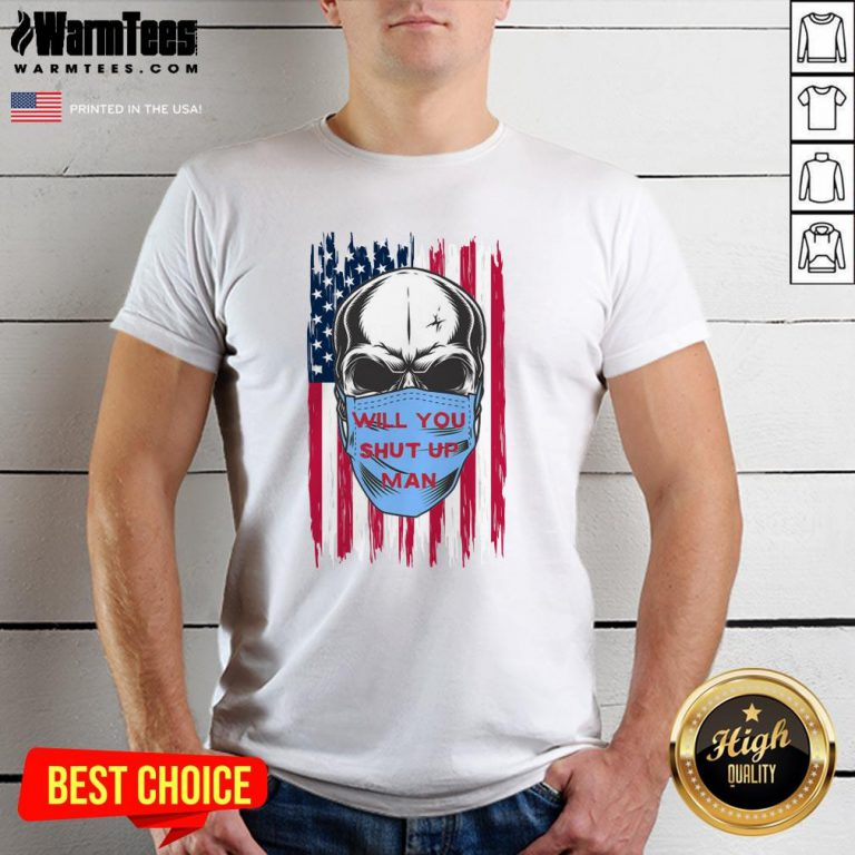 Wonderful Skull Joe Biden Will You Shut Up Man American Flag Shirt - Design By Warmtees.com