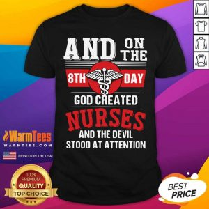 And On The 8th Day God Created Nurses And The Devil Stood At Attention Shirt - Design By Warmtees.com
