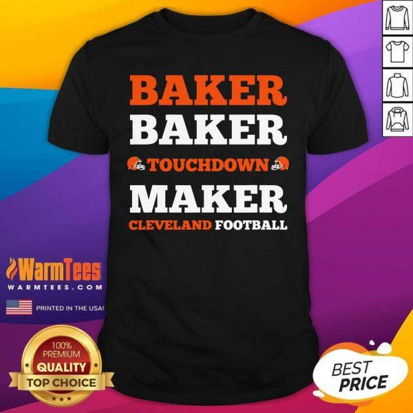Baker Baker Touchdown Maker Cleveland Football Quote Shirt - Design By Warmtees.com