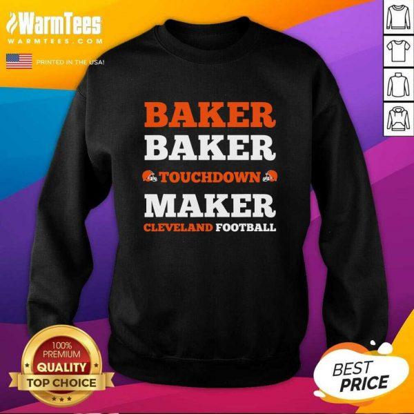 Baker Baker Touchdown Maker Cleveland Football Quote SweatShirt - Design By Warmtees.com