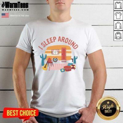 Camping I Sleep Around Shirt - Design By Warmtees.com