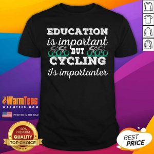 Education Is Important But Cycling Is Importanter Shirt - Design By Warmtees.com