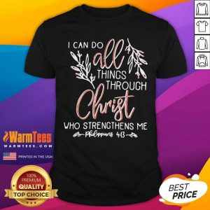 I Can Do All Things Through Christ Who Strengthens Me Shirt - Design By Warmtees.com