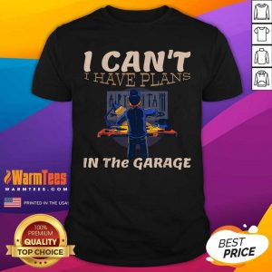I Can't I Have Plans In The Garage Car Mechanic Repair Shirt - Design By Warmtees.com
