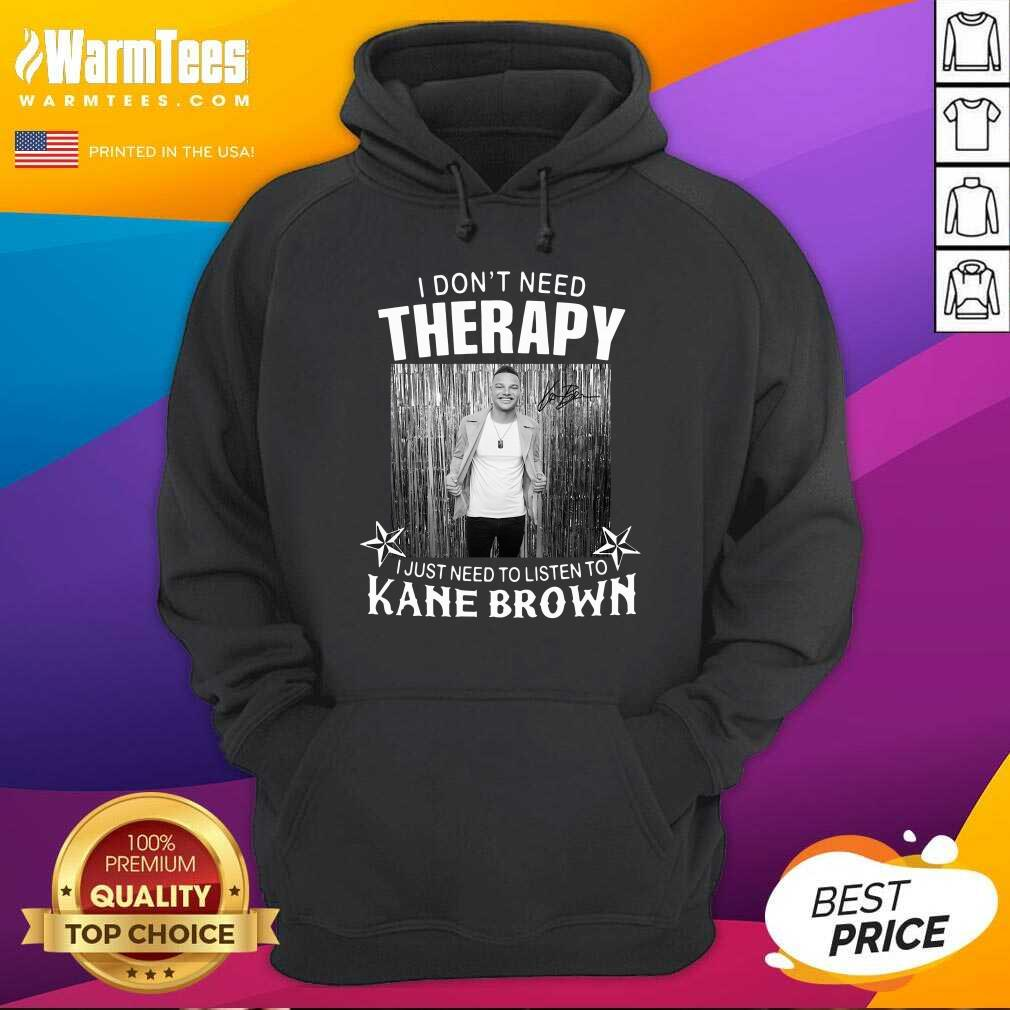 I Don't Need Therapy I Just Need To Listen To Kane Brown Hoodie  - Design By Warmtees.com