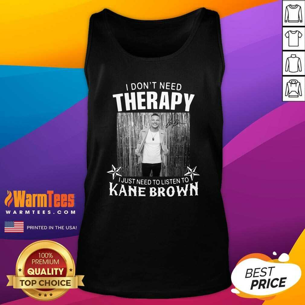 I Don't Need Therapy I Just Need To Listen To Kane Brown Tank Top  - Design By Warmtees.com
