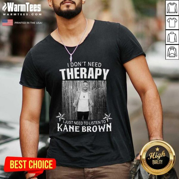 I Don't Need Therapy I Just Need To Listen To Kane Brown V-neck - Design By Warmtees.com