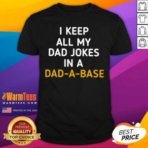 I Keep All My Dad Jokes In A Dad A Base Shirt - Design By Warmtees.com