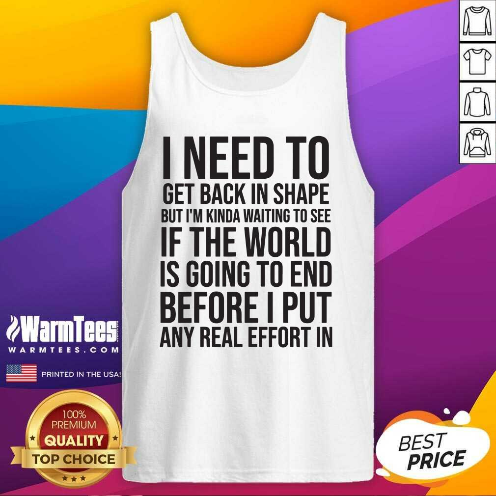 I Need To Get Back In Shape But Kinda Waiting To See If The World Is Going To End New Years Party Tank Top  - Design By Warmtees.com