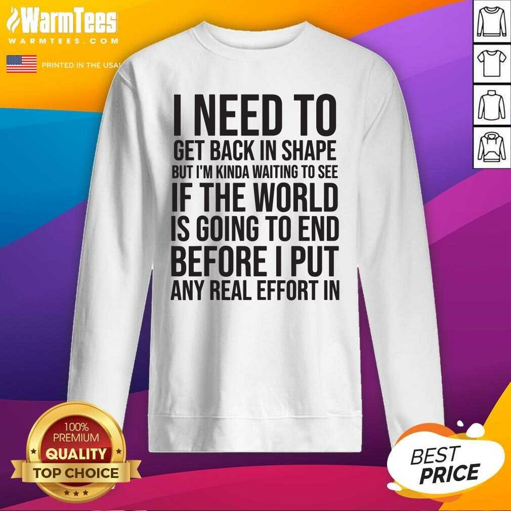I Need To Get Back In Shape But Kinda Waiting To See If The World Is Going To End New Years Party SweatShirt  - Design By Warmtees.com