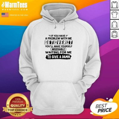 If You Have A Problem With Me Get Over It You'll Make Yourself Hoodie - Design By Warmtees.com