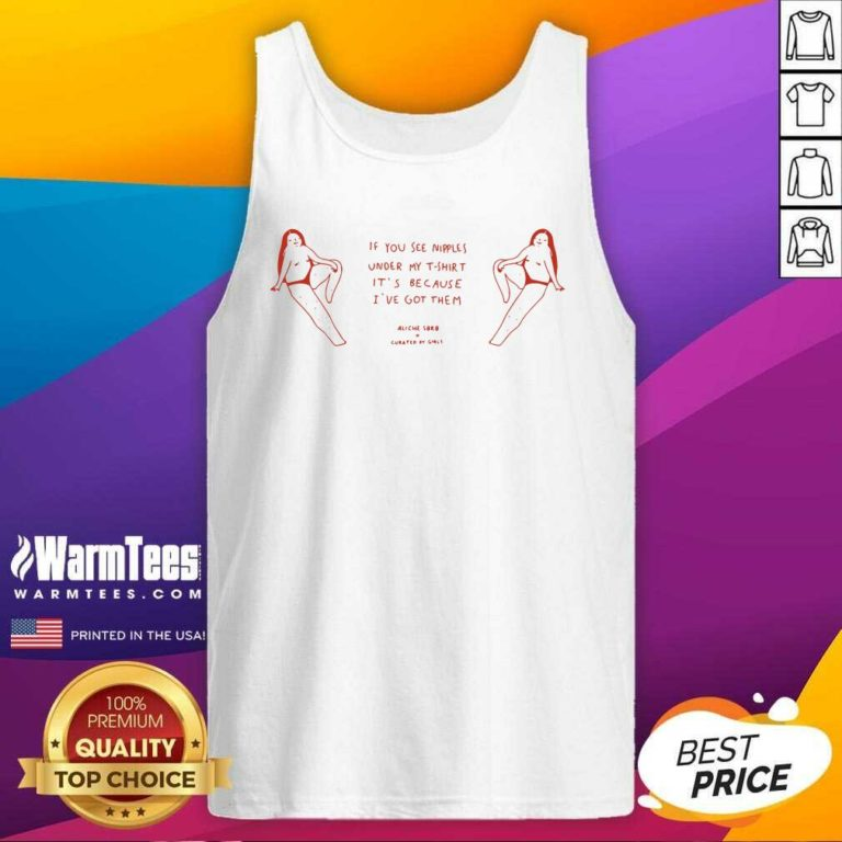 If You See Nipples Under My T-shirt It's Because I've Got Them Tank Top - Design By Warmtees.com