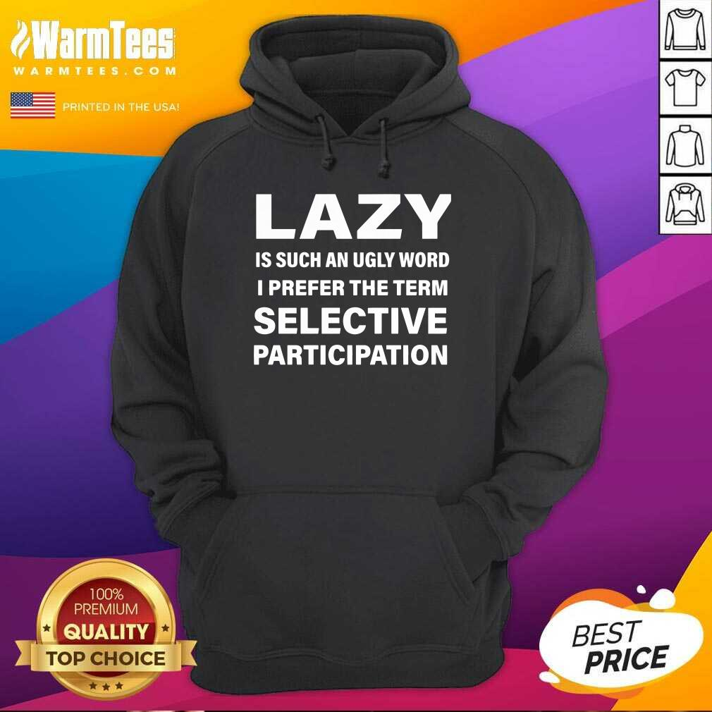 Lazy Is Such An Ugly Word I Prefer The Term Selective Participation Hoodie  - Design By Warmtees.com