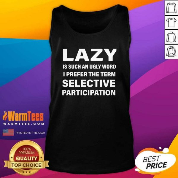 Lazy Is Such An Ugly Word I Prefer The Term Selective Participation Tank Top - Design By Warmtees.com