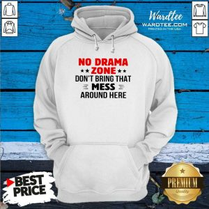 No Drama Zone Don't Bring That Mess Around Here Hoodie - Design By Warmtees.com