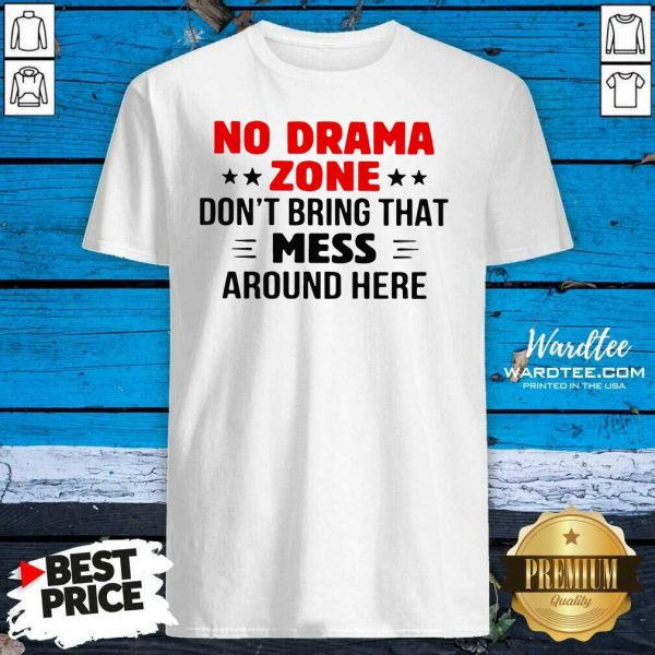 No Drama Zone Don't Bring That Mess Around Here Shirt - Design By Warmtees.com