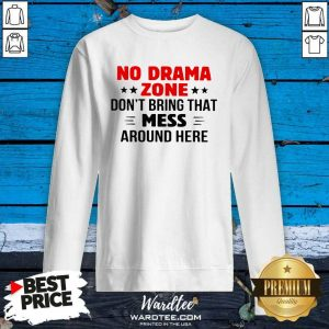 No Drama Zone Don't Bring That Mess Around Here SweatShirt - Design By Warmtees.com