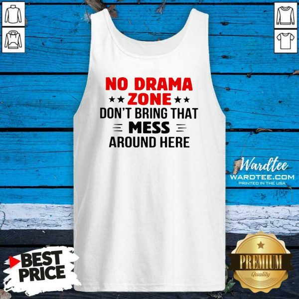 No Drama Zone Don't Bring That Mess Around Here Tank Top - Design By Warmtees.com