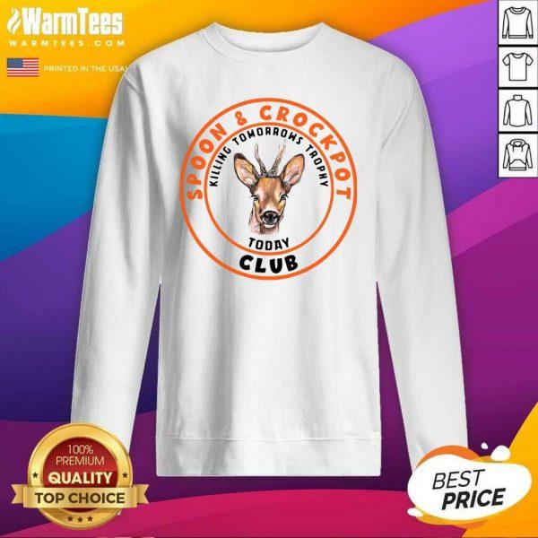 Spoon And Crock Pot Club Killing Tomorrows Trophies Today SweatShirt - Design By Warmtees.com